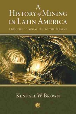 A History of Mining in Latin America: From the Colonial Era to the Present