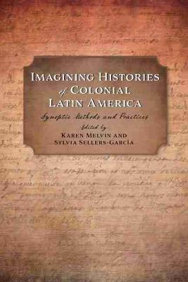 Imagining Histories of Colonial Latin America: Synoptic Methods and Practices