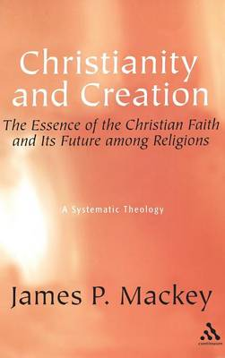 Christianity and Creation: The Essence of the Christian Faith and Its Future Among Religions