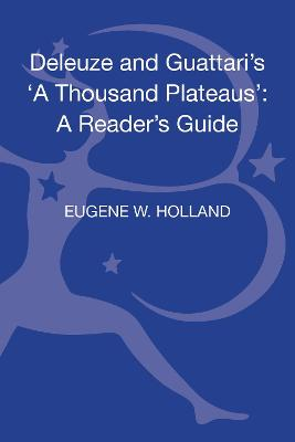 Deleuze and Guattari's 'A Thousand Plateaus': A Reader's Guide