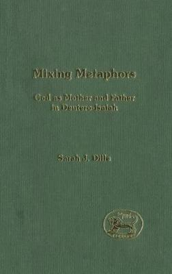 Mixing Metaphors: God as Mother and Father in Deutero-Isaiah