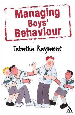 Managing Boys' Behaviour: How to Deal with it - and Help Them Succeed!