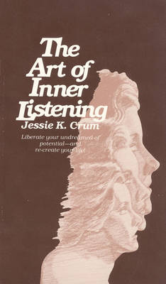 The Art of Inner Listening: Liberate Your Undreamed-of Potential - and Re-Create Your Life!