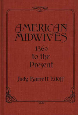American Midwives: 1860 to the Present