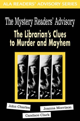 The Mystery Readers' Advisory: The Librarian's Clues to Murder and Mayhem