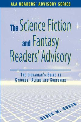 The Science Fiction and Fantasy Readers' Advisory: The Librarian's Guide to Cyborgs, Aliens and Sorcerers