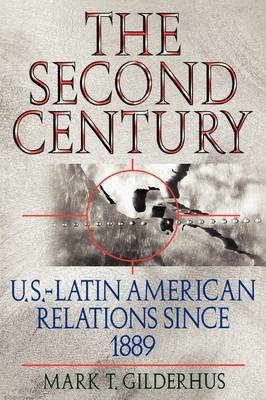 The Second Century: U.S.-Latin American Relations Since 1889