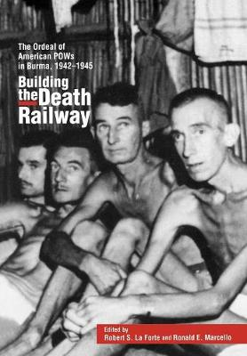 Building the Death Railway: The Ordeal of American Pows in Burma, 1942-1945