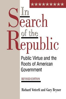 In Search of the Republic: Public Virtue and the Roots of American Government