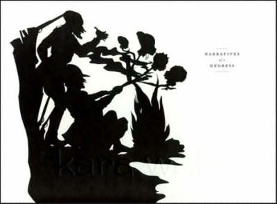 Kara Walker Narratives of a Negress