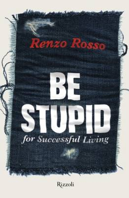 Be Stupid: for Successful Living: 55 Maxims for Success and Creativity