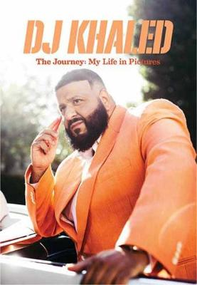 DJ Khaled: The Journey: My Life in Pictures