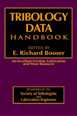 Tribology Data Handbook: An Excellent Friction, Lubrication, and Wear Resource