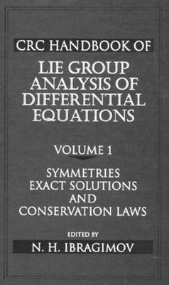 CRC Handbook of Lie Group Analysis of Differential Equations, Volume I: Symmetries, Exact Solutions, and Conservation Laws