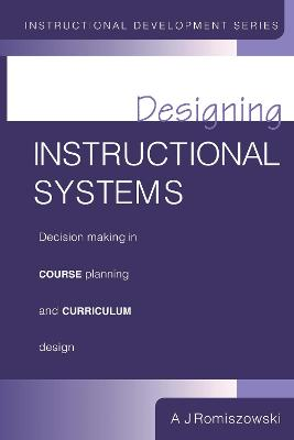 Designing Instructional Systems: Decision Making in Course Planning and Curriculum Design