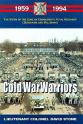 Cold War Warriors: Story of the Duke of Edinburgh's Royal Regiment (Berkshire and Wiltshire)