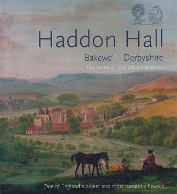 Haddon Hall: The Home of Lord Edward Manners