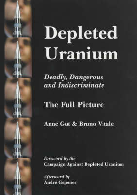 Depleted Uranium - Deadly, Dangerous and Indiscriminate: The Full Picture