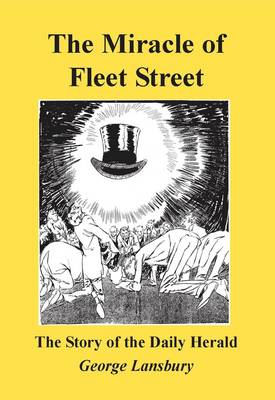 "Miracle of Fleet Street: The Story of the ""Daily Herald"""