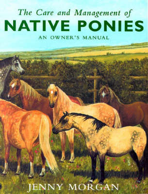 The Care and Management of Native Ponies: An Owner's Manual