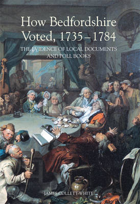 How Bedfordshire Voted, 1735-1784: The Evidence of Local Documents and Poll Books