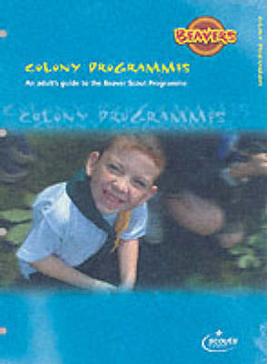 Colony Programmes: An Adult's Guide to the Beaver Scout Programme