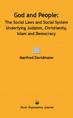 God and People: The Social Laws and Social System Underlying Judaism, Christianity, Islam and Democracy