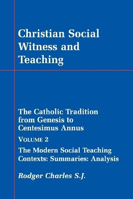Christian Social Witness and Teaching: Catholic Tradition from Genesis to Centesimus Annus: v. 2