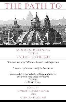 The Path to Rome Modern Journeys to the Catholic Church
