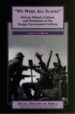We are All Slaves: African Miners, Culture and Resistance at the Enugu Government Colliery, Nigeria