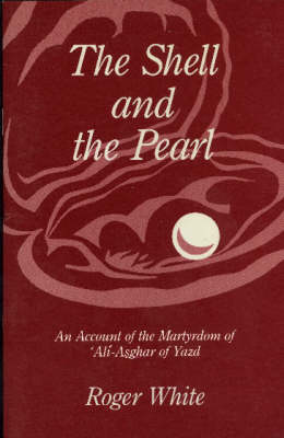 The Shell and the Pearl: Account of the Martyrdom of 'Ali-Asghar of Yazd