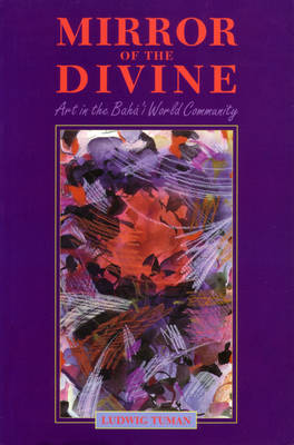 Mirror of the Divine: Art in the Baha'i World Community