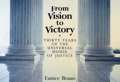 From Vision to Victory: Thirty Years of the Universal House of Justice