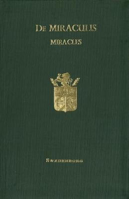 De Miraculis et quod hodie circa finem saeculi nulla exspectanda | Miracles. They are not to be expected at this time when the end of the ages is near: Extracted from Vol. X of the Phototype Edition of the manuscripts of Emanuel Swedenborg, and now printe
