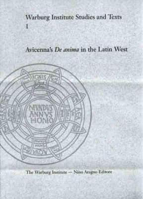 "Avicenna's ""De Anima"" in the Latin West: The Formation of a Peripatetic Philosophy of the Soul 1160-1300"
