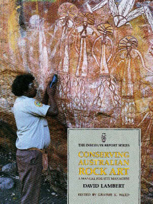 Conserving Australian Rock Art: A Manual for Site Managers