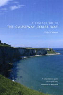 A Companion to the Causeway Coast Way: A Comprehensive Guide to the Walk from Portstewart to Ballycastle