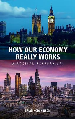 How our Economy Really Works: A Radical Reappraisal
