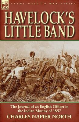 Havelock's Little Band: The Journal of an English Officer in the Indian Mutiny of 1857
