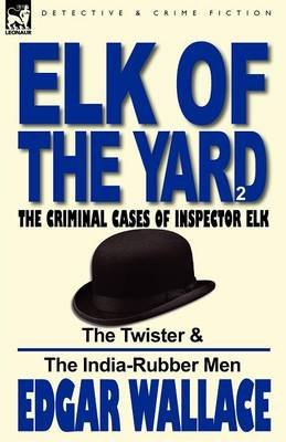 Elk of the 'yard'-The Criminal Cases of Inspector Elk: Volume 2-The Twister & the India-Rubber Men