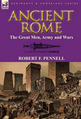 Ancient Rome: The Great Men, Army and Wars