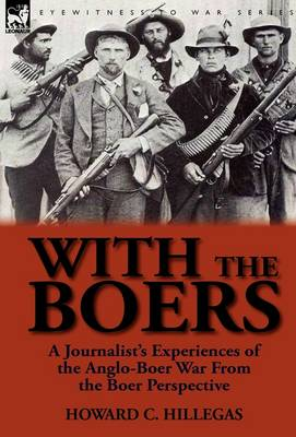 With the Boers: A Journalist's Experiences of the Anglo-Boer War from the Boer Perspective