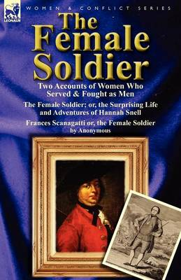 The Female Soldier: Two Accounts of Women Who Served & Fought as Men