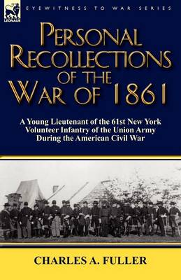 Personal Recollections of the War of 1861: A Young Lieutenant of the 61st New York Volunteer Infantry of the Union Army During the American Civil War