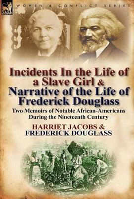 Incidents in the Life of a Slave Girl & Narrative of the Life of Frederick Douglass: Two Memoirs of Notable African-Americans During the Nineteenth Ce