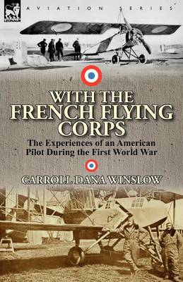 With the French Flying Corps: The Experiences of an American Pilot During the First World War