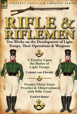 Rifle and Riflemen: Two Works on the Development of Light Troops, Their Operations & Weapons