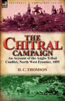 The Chitral Campaign: An Account of the Anglo-Tribal Conflict, North West Frontier, 1895