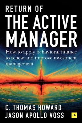 Return of the Active Manager: How to apply behavioral finance to renew and improve investment management