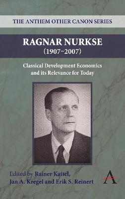 Ragnar Nurkse (1907-2007): Classical Development Economics and its Relevance for Today